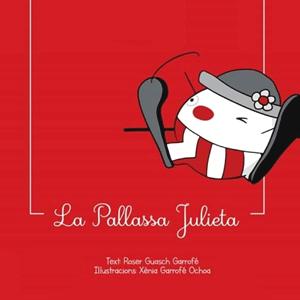 Conte 'La Pallassa Julieta' escrit per Roser Guasch Garrofé i il·lustrat per Xènia Garrofé Ochoa
