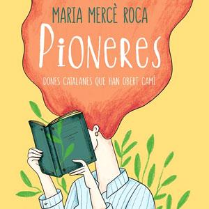 Llibre 'Pioneres: Dones catalanes que han obert camí' de Maria Mercè Roca, amb i.lustracions d´Anna Grimal