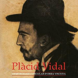 Llibre 'Plàcid Vidal, memorialista singular d'obra viscuda' de Fina Masdéu