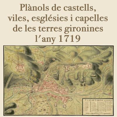 Exposició 'Plànols de castells, viles, esglésies i capelles de les terres gironines l'any 1719'