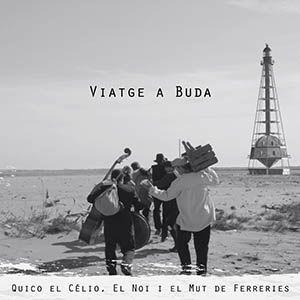 Disc 'Viatge a Buda' - Quico el Célio, el Noi i el Mut de Ferreries