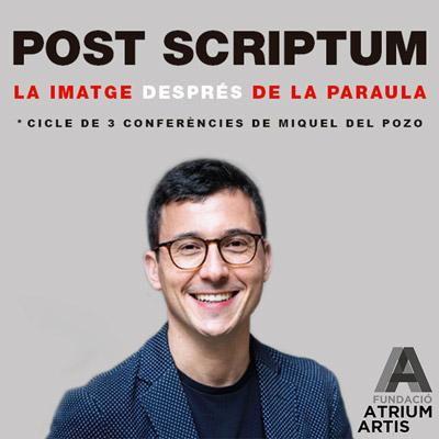 Cicle de conferències 'Post Scriptum, la imatge després de la paraula' amb Miquel del Pozo