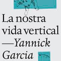 'La nostra vida vertical' de Yannick Garcia