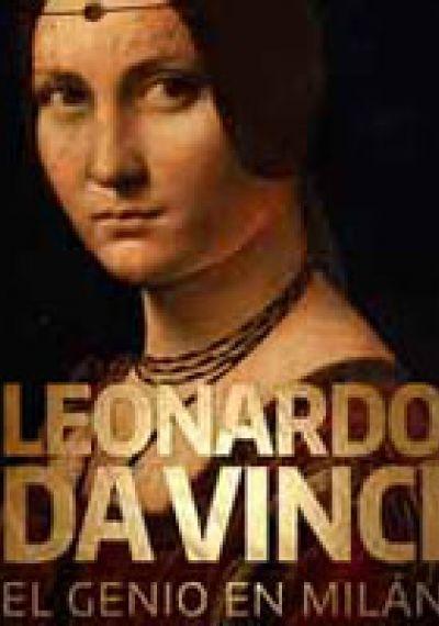 Leonardo Da Vinci. El genio en Milán