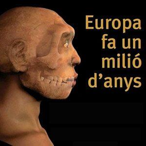 Exposició 'Europa fa 1 milió d'anys'
