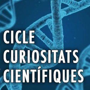 Cicle 'Curiositats Científiques'