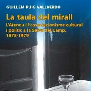 Llibre 'La taula del mirall. L'Ateneu i l'associacionisme cultural i polític a la Selva del Camp (1878-1979)', de Guillem Puig