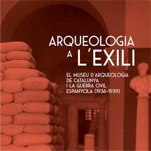 Exposició Arqueologia a l'exili. El Museu d'Arqueologia de Catalunya i la Guerra Civil espanyola (1936-1939)