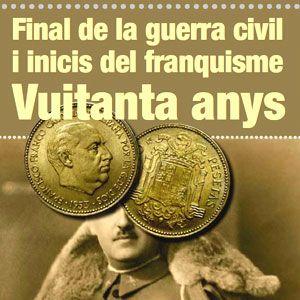 Cicle 'Final de la Guerra Civil i inicis del franquisme. Vuitanta anys'