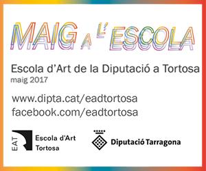 Maig a l'Escola 2017 - Escola d'Art de la Diputació de Tarragona
