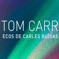 Exposició 'Tom Carr. Ecos de Carlos Buïgas'